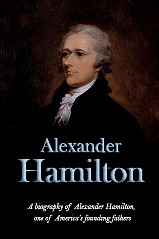 Andrew Knight Alexander Hamilton. A biography of Alexander Hamilton, one of America's founding fathers edmond hamilton the best of edmond hamilton
