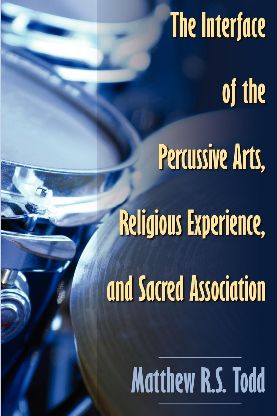 Matthew Todd The Interface of the Percussive Arts, Religious Experience, and Sacred Association anthony j steinbock phenomenology and mysticism the verticality of religious experience