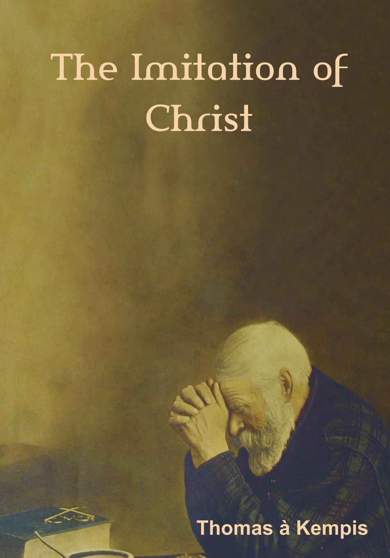 Thomas à Kempis, Rev. William Benham The Imitation of Christ (Large Print Edition) thomas von kempen die nachfolge christi
