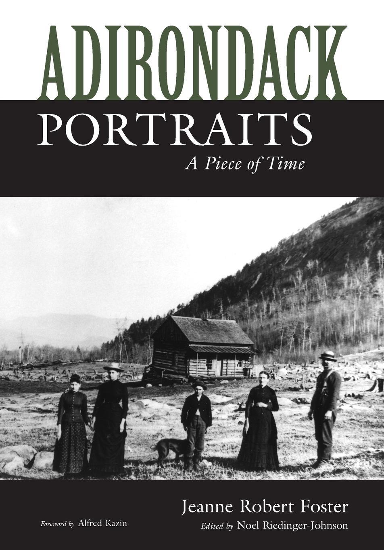 лучшая цена Jeanne Robert Foster, Johnson Noel Riedinger Adirondack Portraits. A Piece of Time