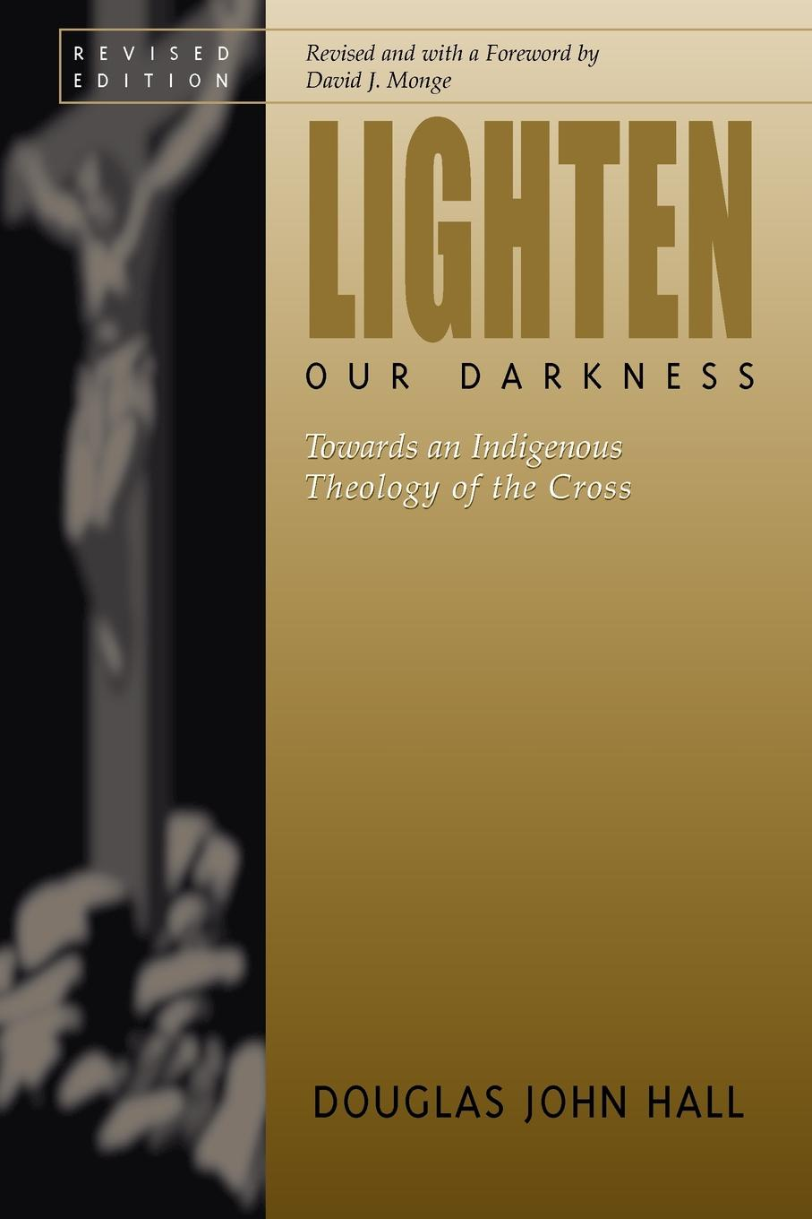 DAVID MONGE, DOUGLAS JOHN HALL LIGHTEN OUR DARKNESS victor a shepherd the nature and function of faith in the theology of john calvin