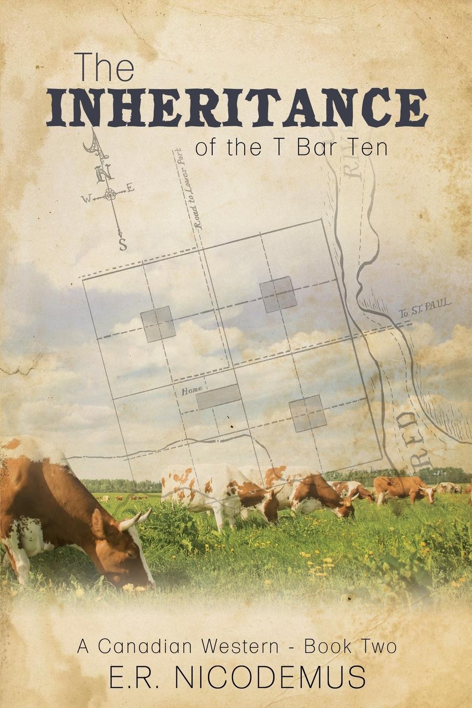 Книга The Inheritance of the T Bar Ten. E.R. Nicodemus