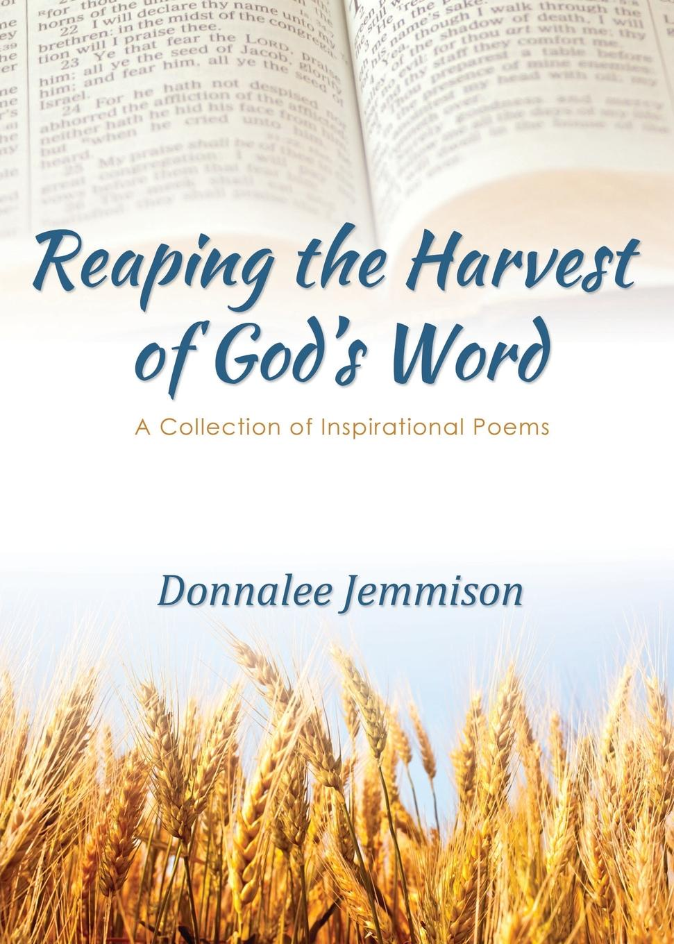 Donnalee Jemmison Reaping the Harvest of God's Word. A Collection of Inspirational Poems burke o long planting and reaping albright politics ideology and interpreting the bible