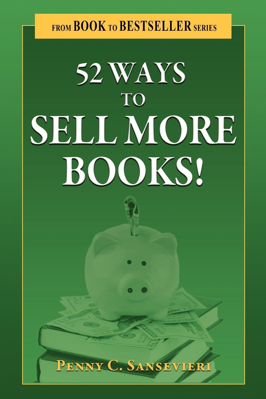 Penny C. Sansevieri 52 Ways to Sell More Books! брайан трейси be a sales superstar 21 great ways to sell more faster easier in tough markets