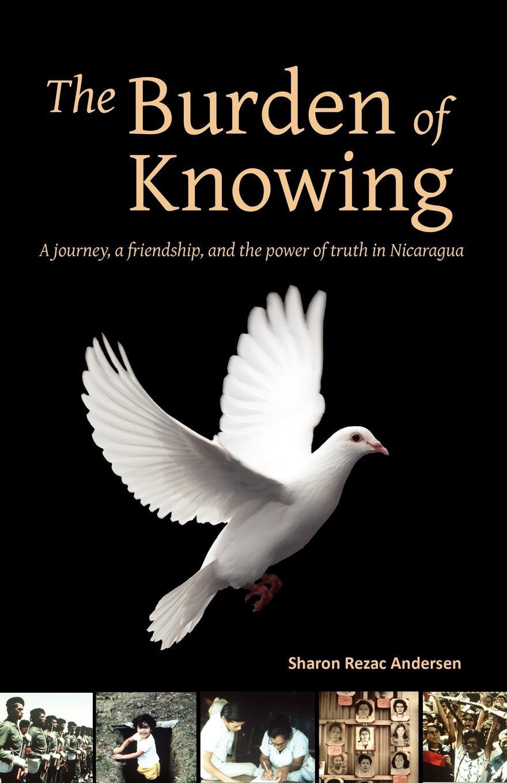 где купить Sharon Rezac Andersen The Burden of Knowing. A Journey, a Friendship, and the Power of Truth in Nicaragua по лучшей цене