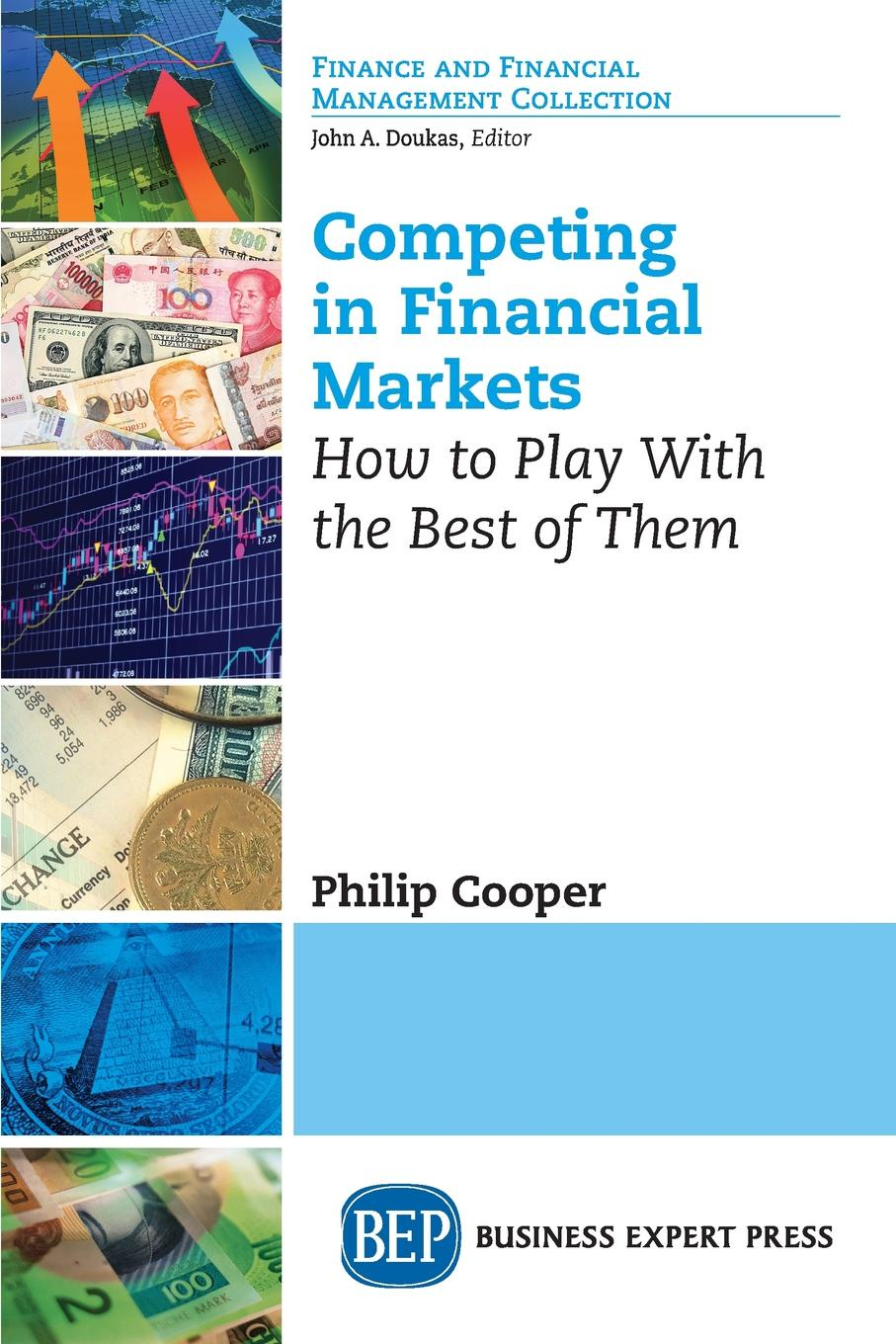 Philip Cooper Competing in Financial Markets. How to Play With the Best of Them fabio oreste quantum trading using principles of modern physics to forecast the financial markets