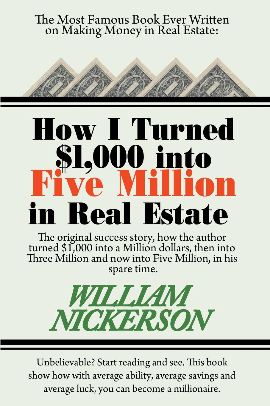 William Nickerson How I Turned .1,000 Into Five Million in Real Estate in My Spare Time tyler hicks g 209 fast spare time ways to build zero cash into 7 figures a year in real estate