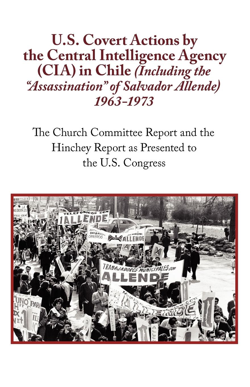 N. a. U.S. Covert Actions by the Central Intelligence Agency (CIA) in Chile (Including the Assassination of Salvador Allende) 1963 to 1973. the Church Commi assassination option