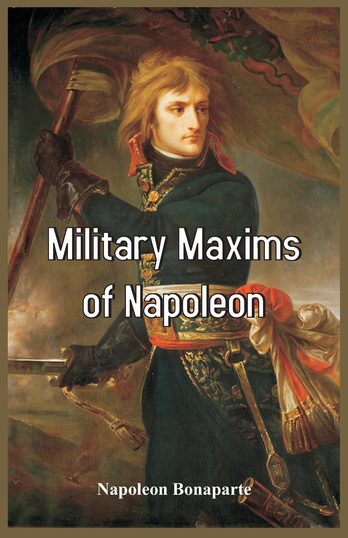 Napoleon Bonaparte Military Maxims of Napoleon napoleon bonaparte memoirs of the history of france during the reign of napoleon volume 1