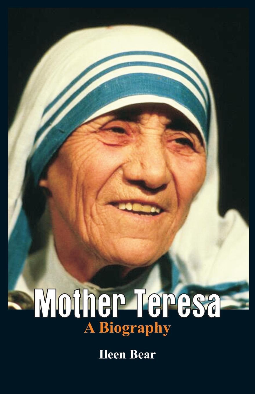 Ileen Bear Mother Teresa- A Biography ileen bear nelson mandela a biography