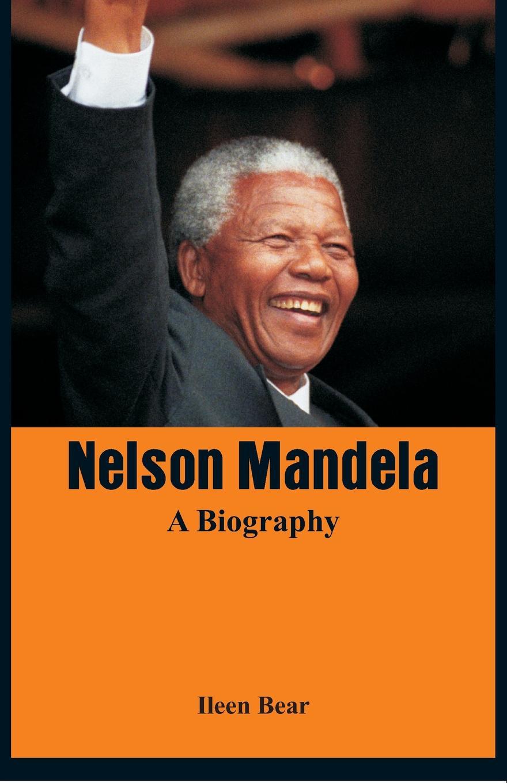 Ileen Bear Nelson Mandela - A Biography ileen bear nelson mandela a biography