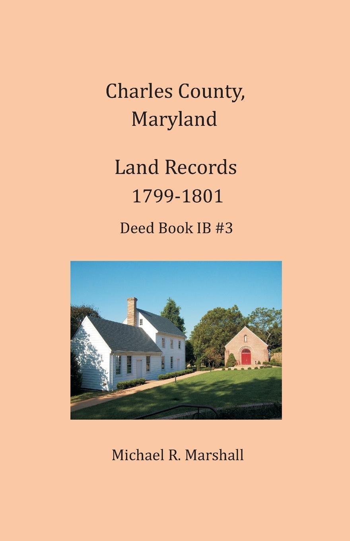 Michael R Marshall Charles County, Maryland, Land Records, 1799-1801 michael marshall smith spares
