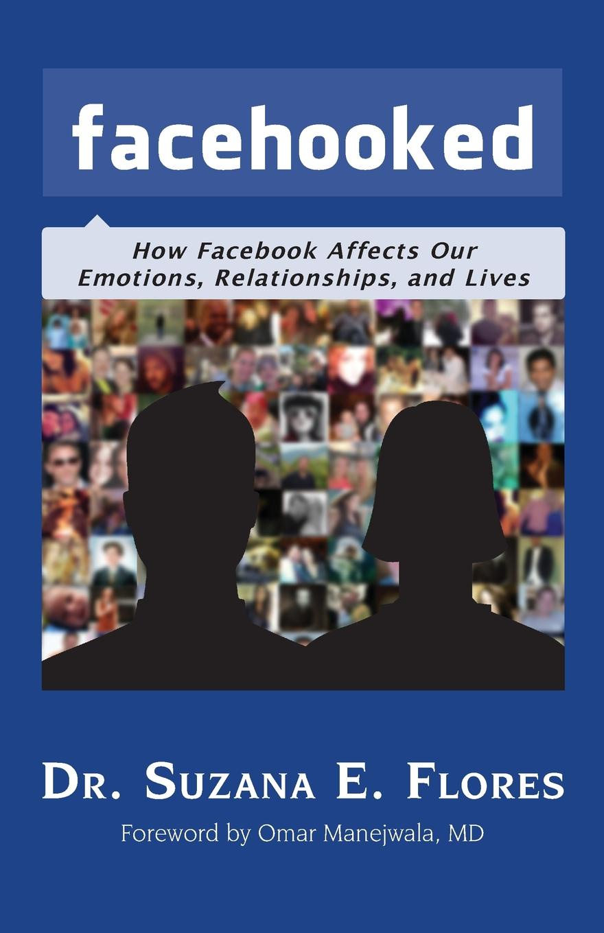 Suzana E. Flores Facehooked. How Facebook Affects Our Emotions, Relationships, and Lives francesco primerano the art of life in facebook