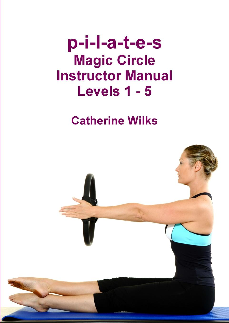 Catherine Wilks p-i-l-a-t-e-s Magic Circle Instructor Manual Levels 1 - 5 t jones a guide to welsh part i