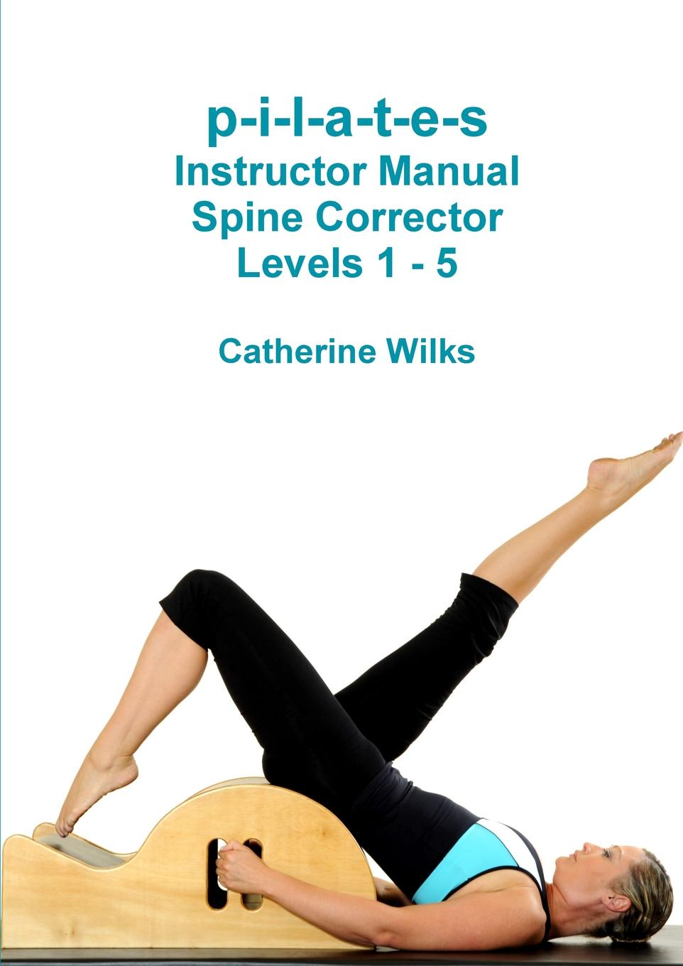 Catherine Wilks p-i-l-a-t-e-s Instructor Manual Spine Corrector Levels 1 - 5 t jones a guide to welsh part i