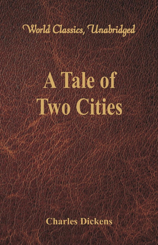 Чарльз Диккенс A Tale of Two Cities (World Classics, Unabridged) цена и фото