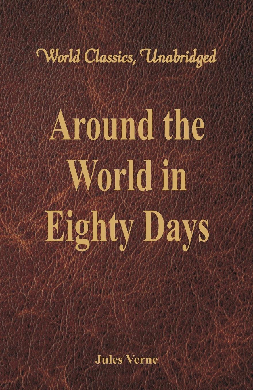 Jules Verne Around the World in Eighty Days (World Classics, Unabridged)