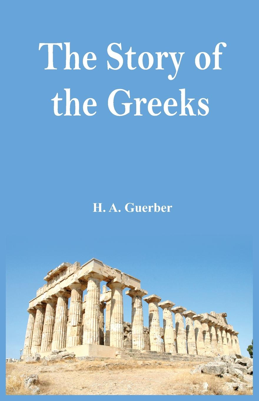 H A Guerber The Story of the Greeks various half hours with great story tellers