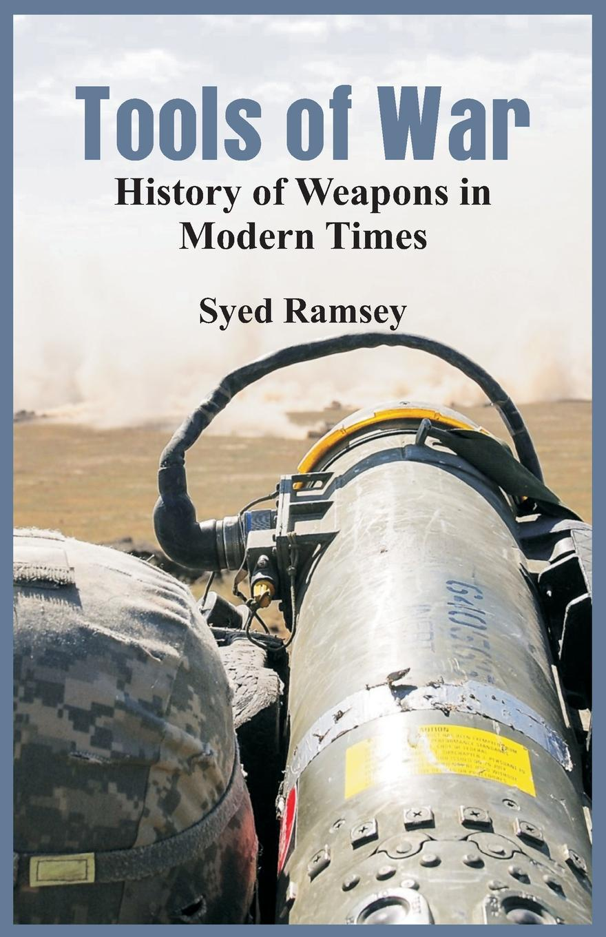 Syed Ramsey Tools of War. History of Weapons in Modern Times weapons of fitness