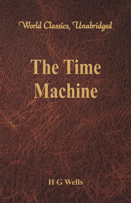 H G Wells The Time Machine (World Classics, Unabridged)