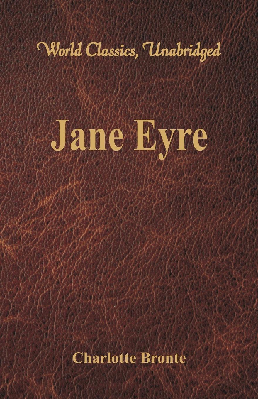 Charlotte Bronte Jane Eyre (World Classics, Unabridged)