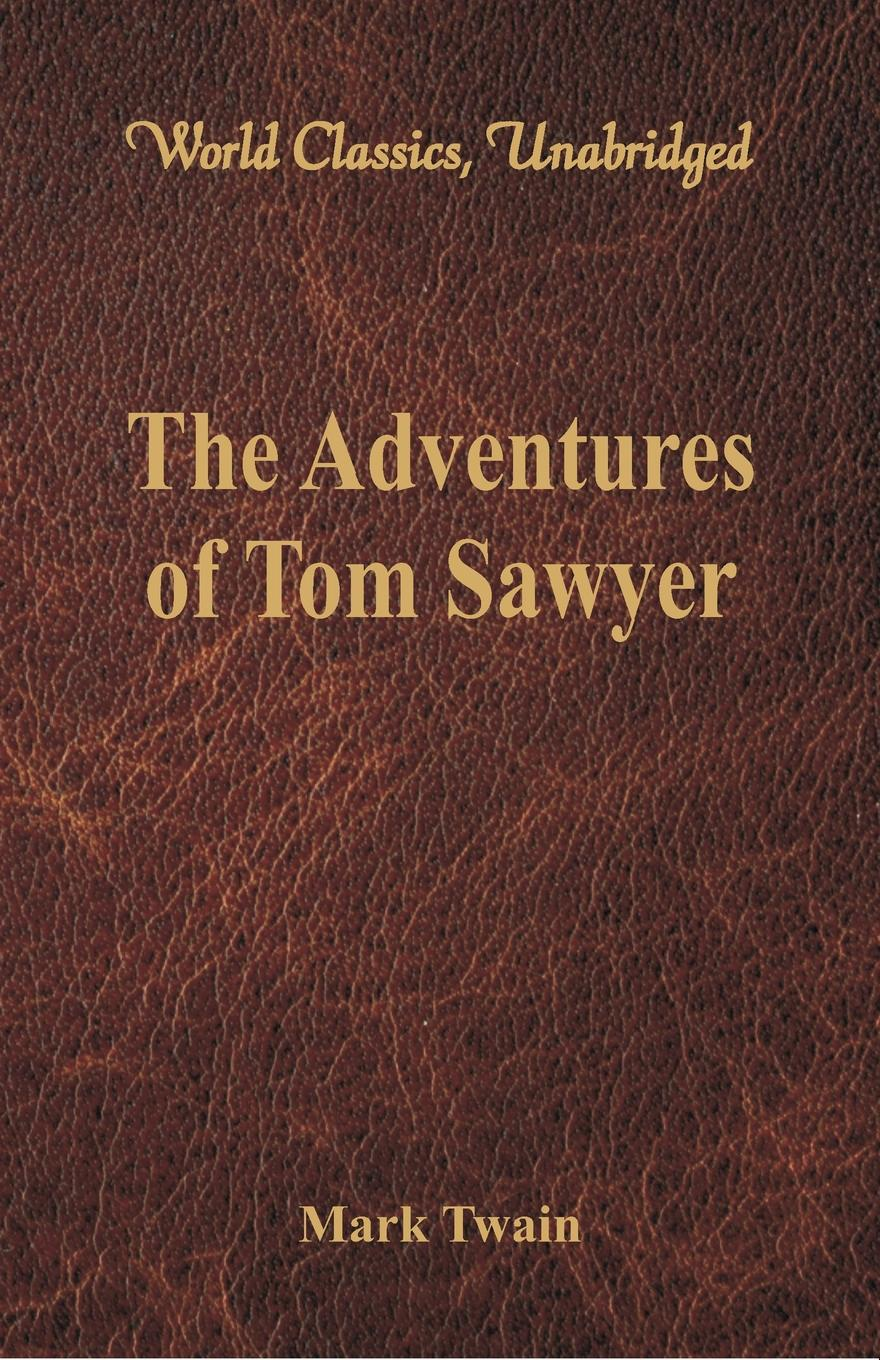 The Adventures of Tom Sawyer (World Classics, Unabridged) This lovable, mischievous bundle of a boy daydreams, schemes, plots...
