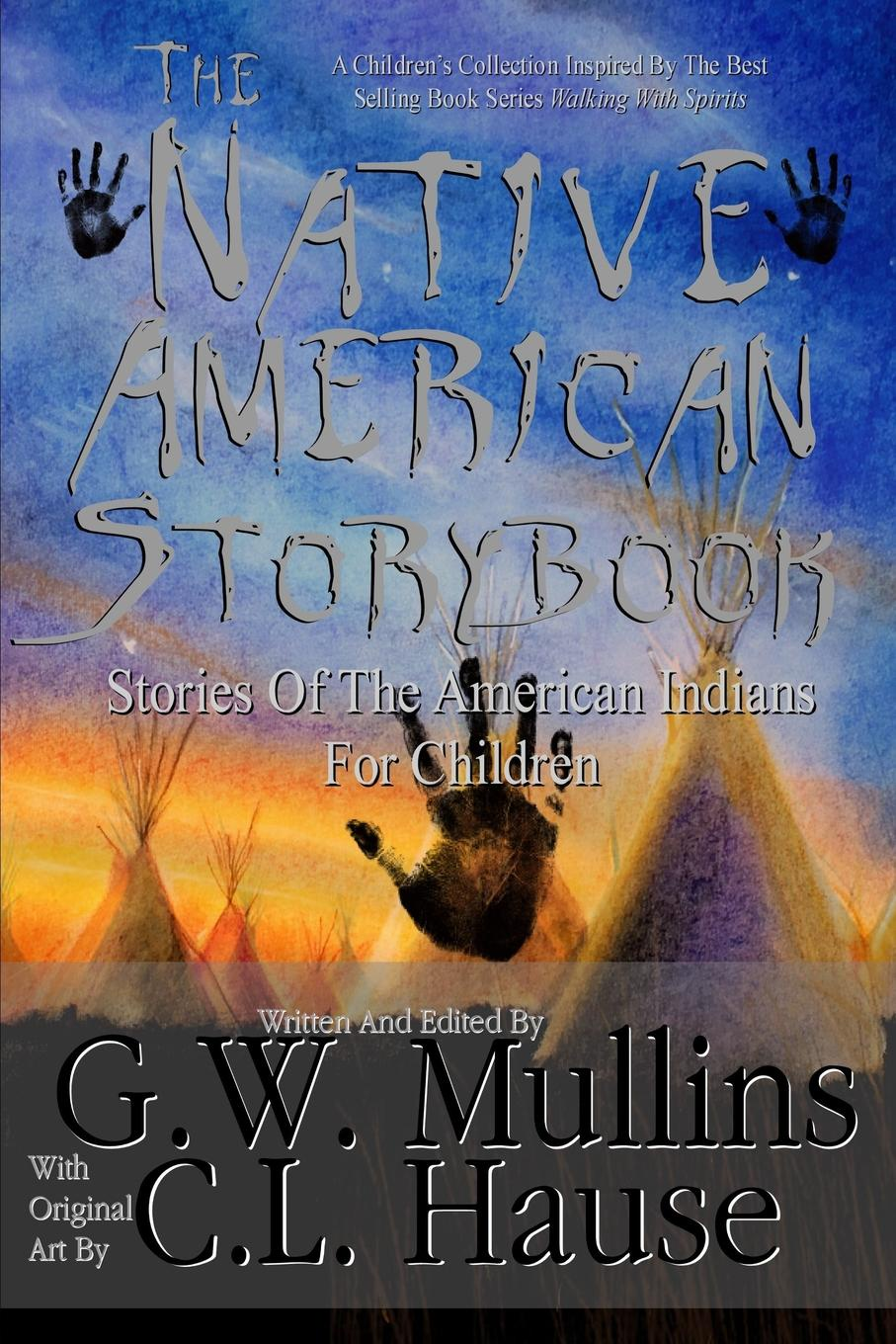 G.W. Mullins The Native American Story Book Stories of the American Indians for Children баффи санти мари buffy sainte marie native north american child an odyssey