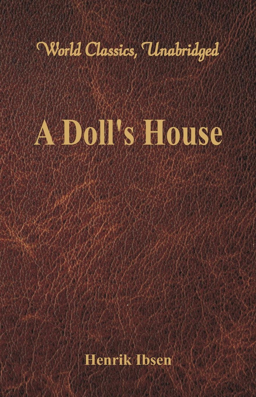 Henrik Ibsen A Doll's House (World Classics, Unabridged)