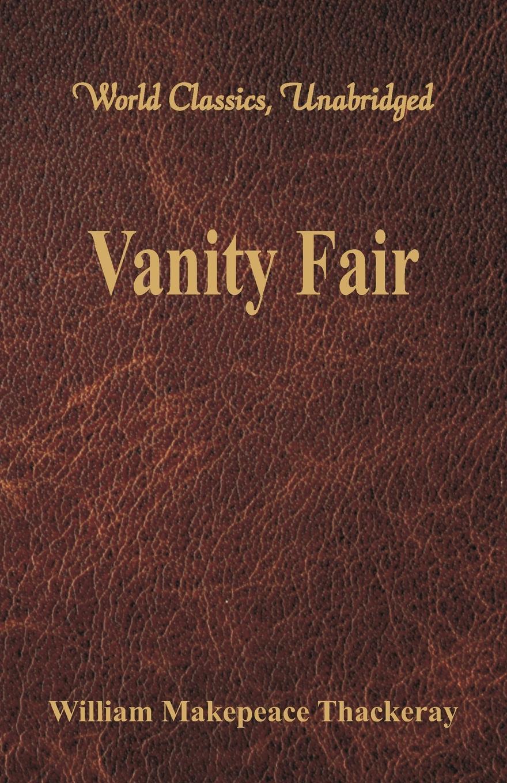 William Makepeace Thackeray Vanity Fair (World Classics, Unabridged)