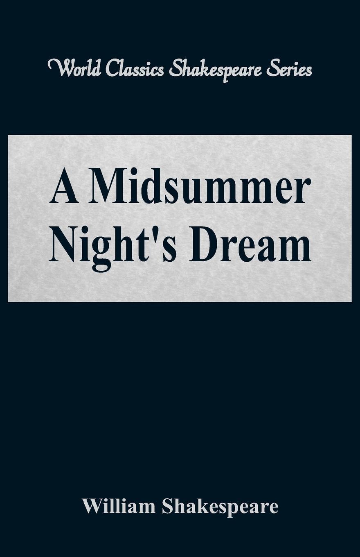 William Shakespeare A Midsummer Night's Dream (World Classics Shakespeare Series) william shakespeare the tragedy of king lear world classics shakespeare series
