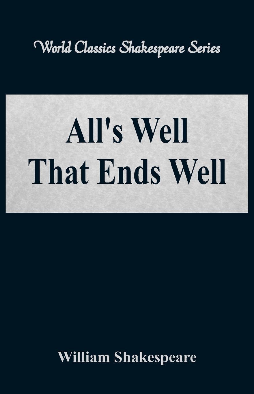 William Shakespeare All's Well That Ends Well (World Classics Shakespeare Series) escape to shakespeare s world a colouring book adventure