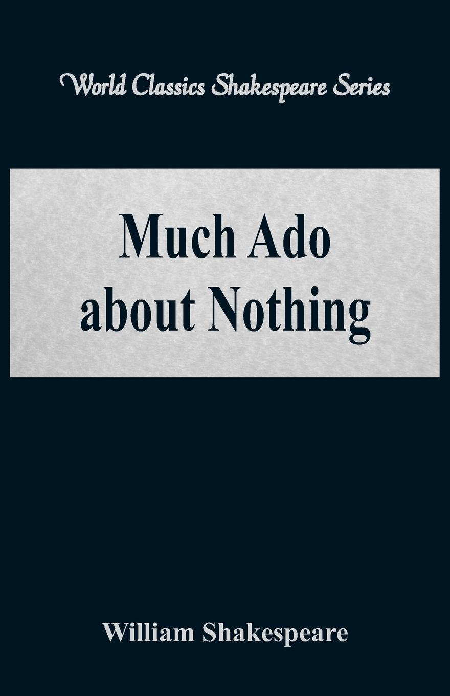 William Shakespeare Much Ado about Nothing (World Classics Shakespeare Series) shakespeare w much ado about nothing книга на английском языке