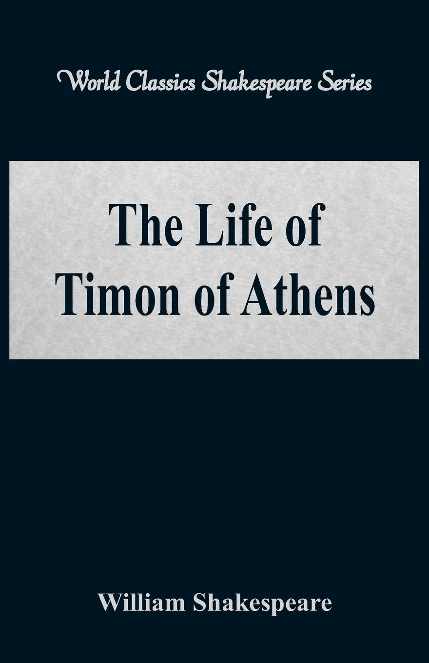 William Shakespeare The Life of Timon of Athens (World Classics Shakespeare Series) lois potter the life of william shakespeare a critical biography