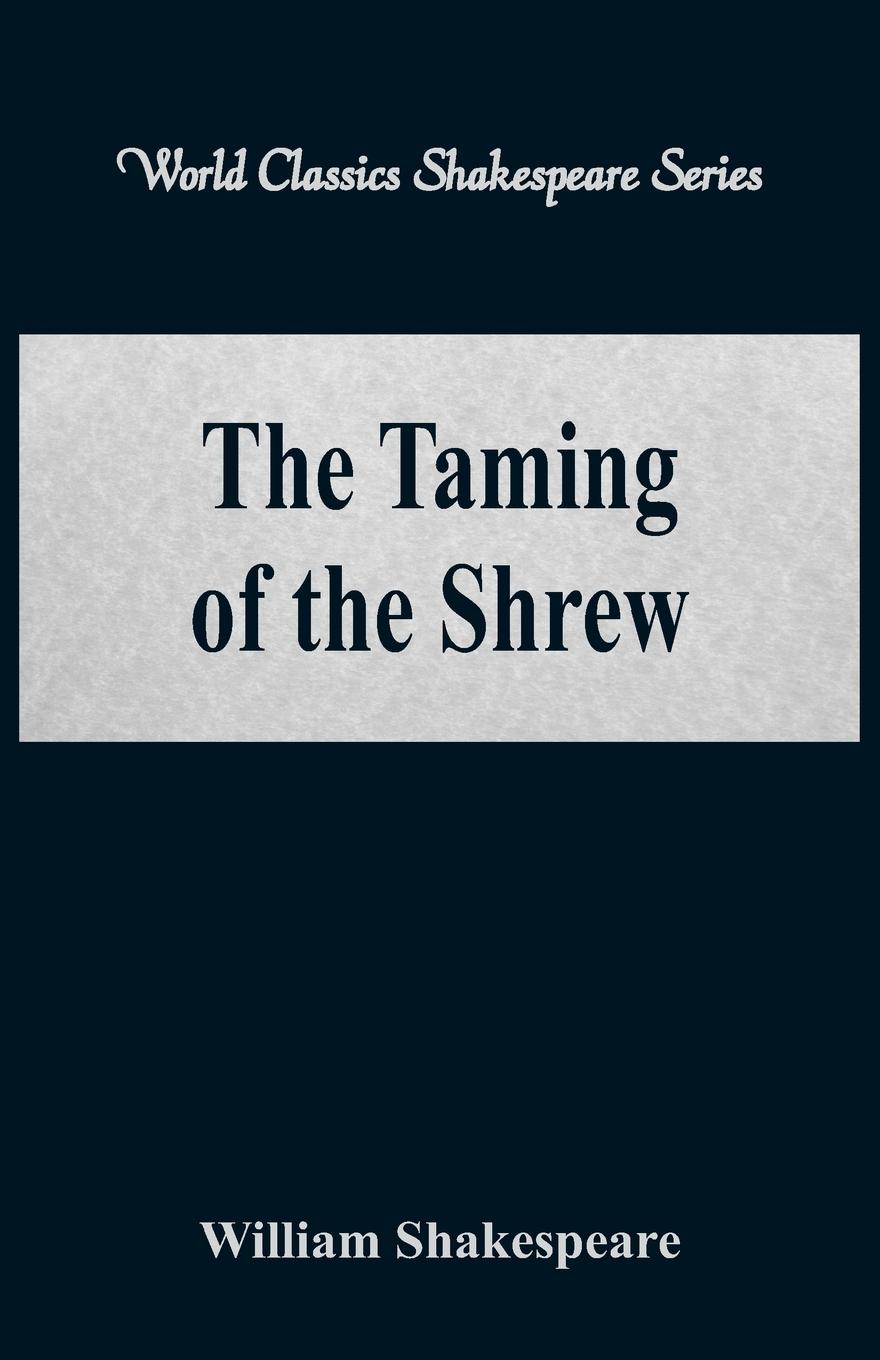 William Shakespeare The Taming of the Shrew (World Classics Shakespeare Series) shakespeare w the taming of the shrew
