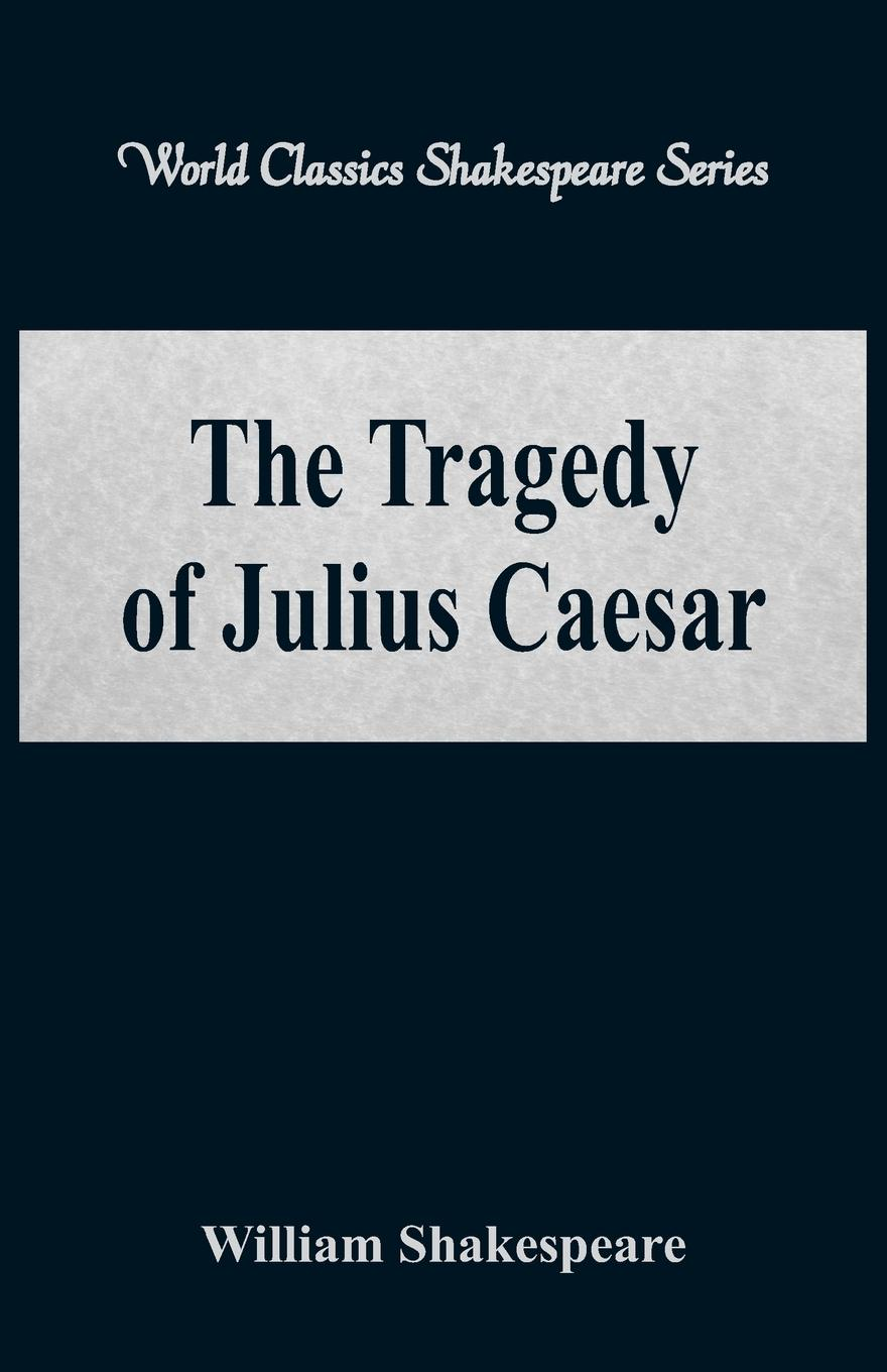 William Shakespeare The Tragedy of Julius Caesar (World Classics Shakespeare Series) william shakespeare julius casar
