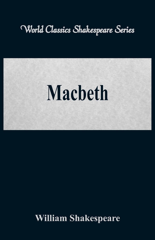 William Shakespeare Macbeth (World Classics Shakespeare Series) william shakespeare the tragedy of king lear world classics shakespeare series