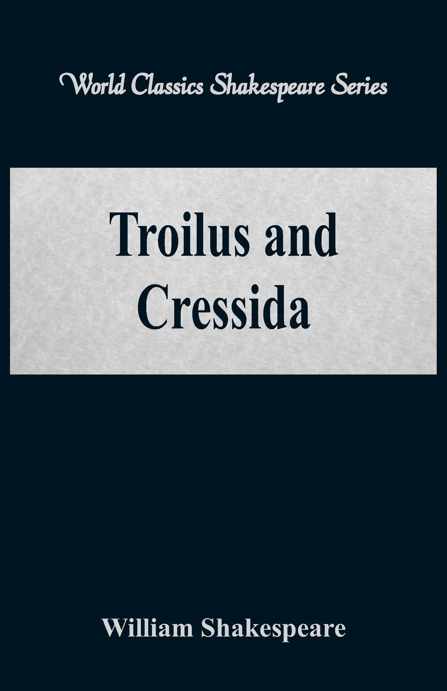 William Shakespeare Troilus and Cressida (World Classics Shakespeare Series) army of lovers army of lovers big battle of egos