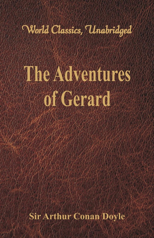 Doyle Arthur Conan The Adventures of Gerard (World Classics, Unabridged) gerard way gerard way hesitant alien picture disc