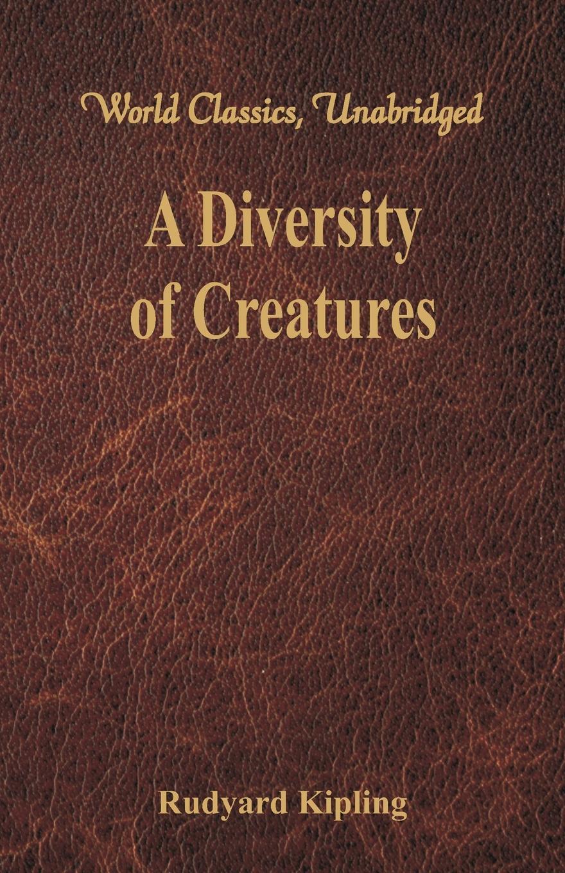 Rudyard Kipling A Diversity of Creatures (World Classics, Unabridged) bender a willful creatures stories