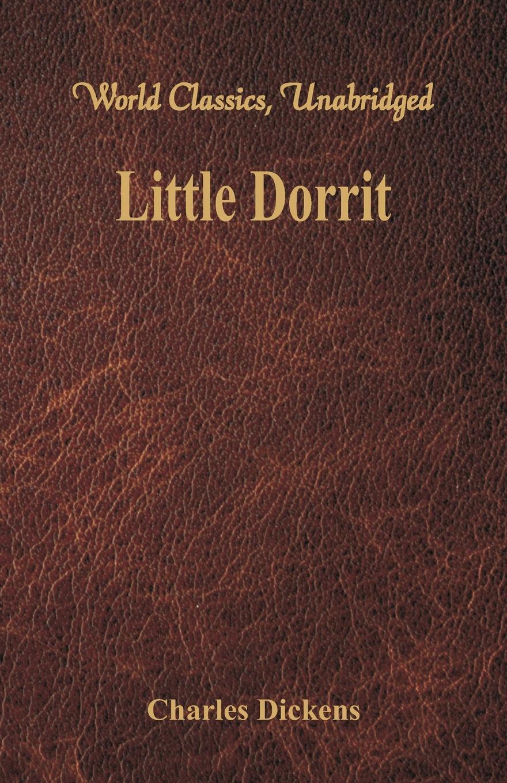 Чарльз Диккенс Little Dorrit (World Classics, Unabridged) debtors prison the politics of austerity versus possibility