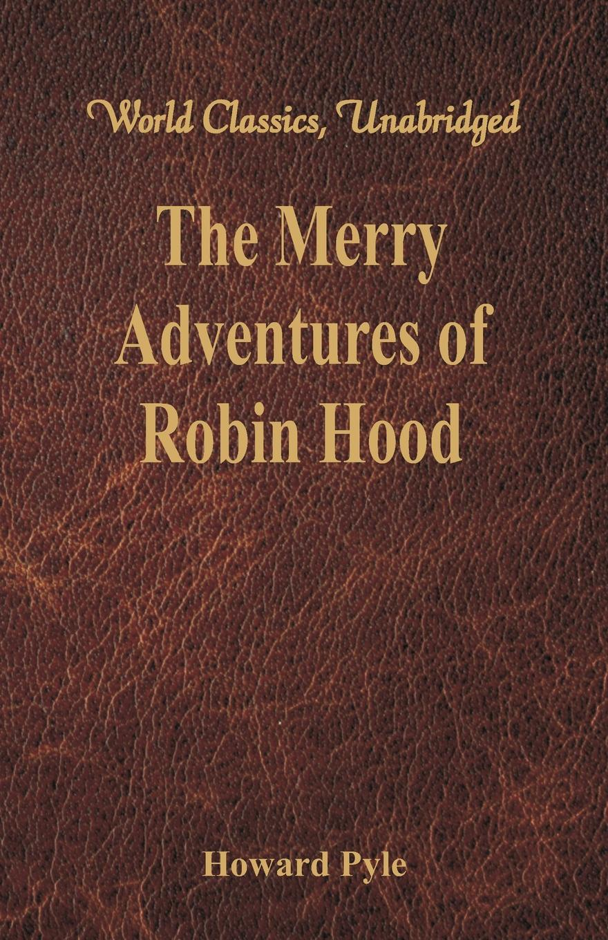 Howard Pyle The Merry Adventures of Robin Hood. (World Classics, Unabridged) printio sheriff