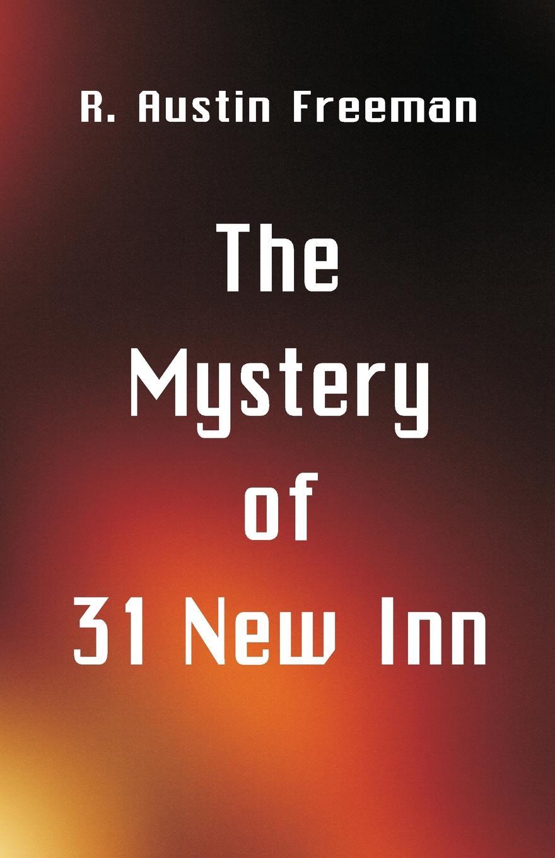 R. Austin Freeman The Mystery of 31 New Inn r austin freeman the mystery of 31 new inn by r austin freeman fiction mystery