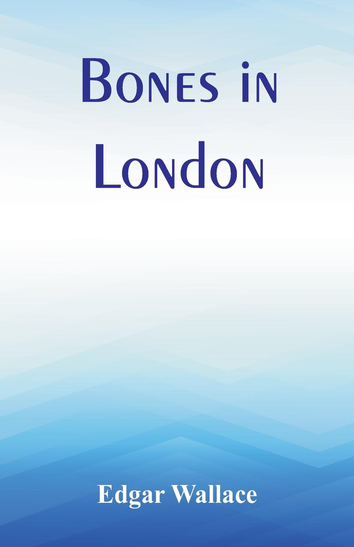 Edgar Wallace Bones in London bones and the apple pie mystery
