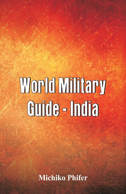 Michiko Phifer World Military Guide - India недорго, оригинальная цена