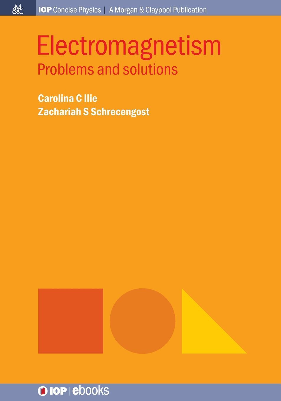 Carolina C Ilie, Zachariah S Schrecengost Electromagnetism. Problems and Solutions vladimir bagotsky s fuel cells problems and solutions isbn 9781118191316