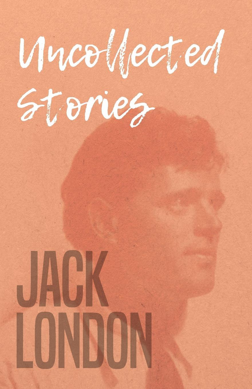 Jack London Uncollected Stories london jack short stories v