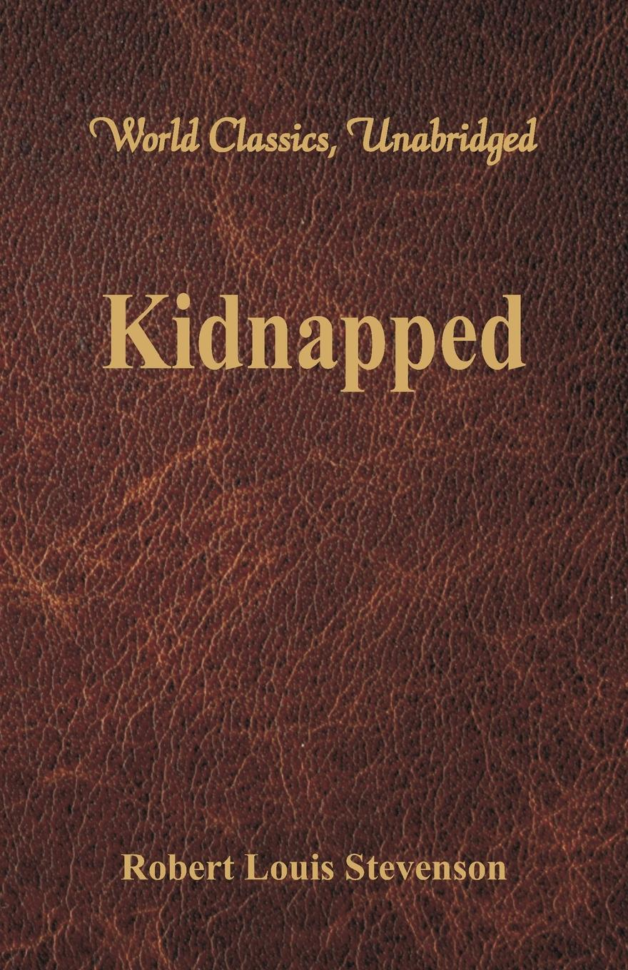 Stevenson Robert Louis Kidnapped (World Classics, Unabridged) stevenson r stevenson kidnapped