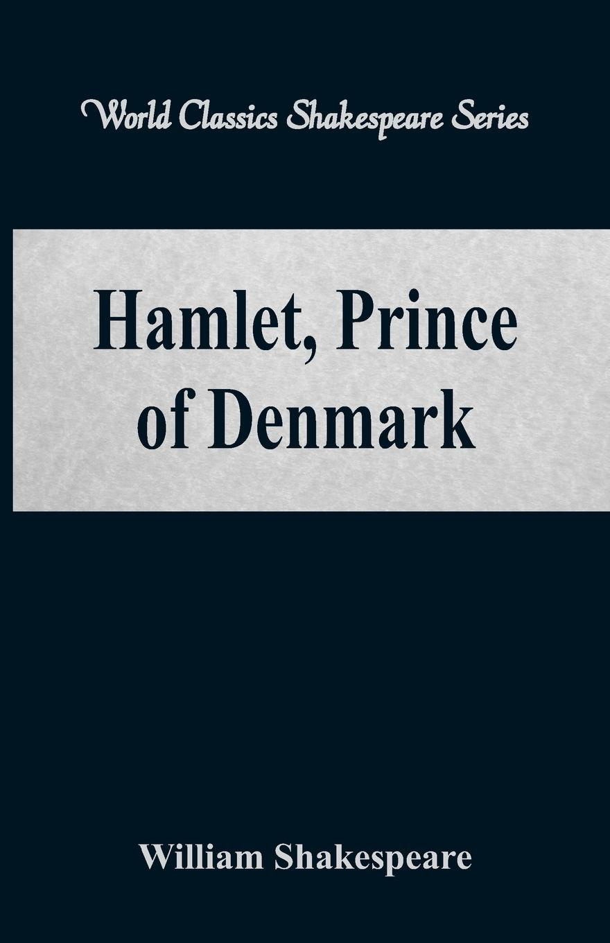William Shakespeare Hamlet, Prince of Denmark (World Classics Shakespeare Series) shakespeare w shakespeare hamlet