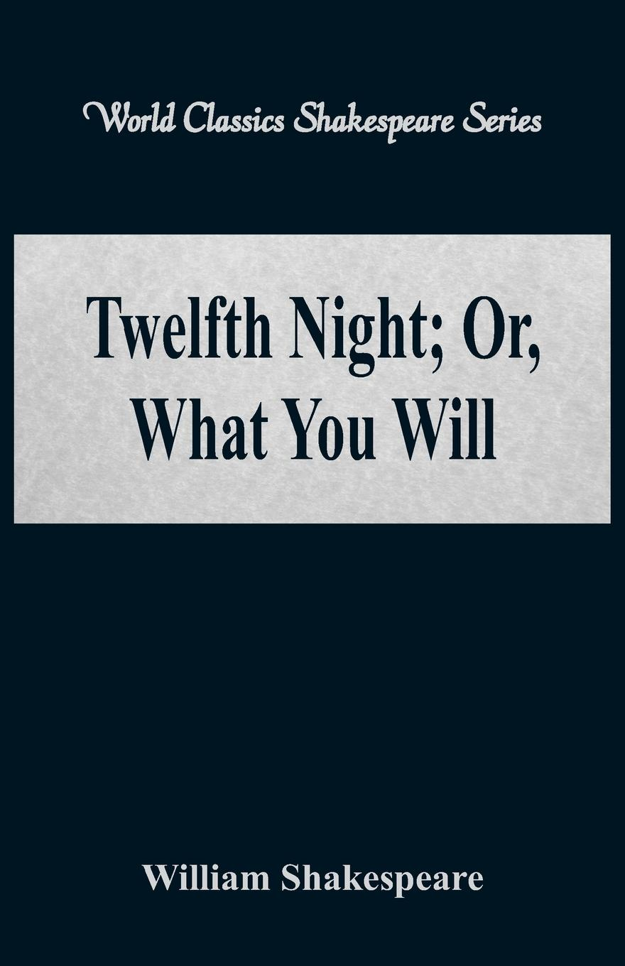 William Shakespeare Twelfth Night; Or, What You Will (World Classics Shakespeare Series) shakespeare w twelfth night