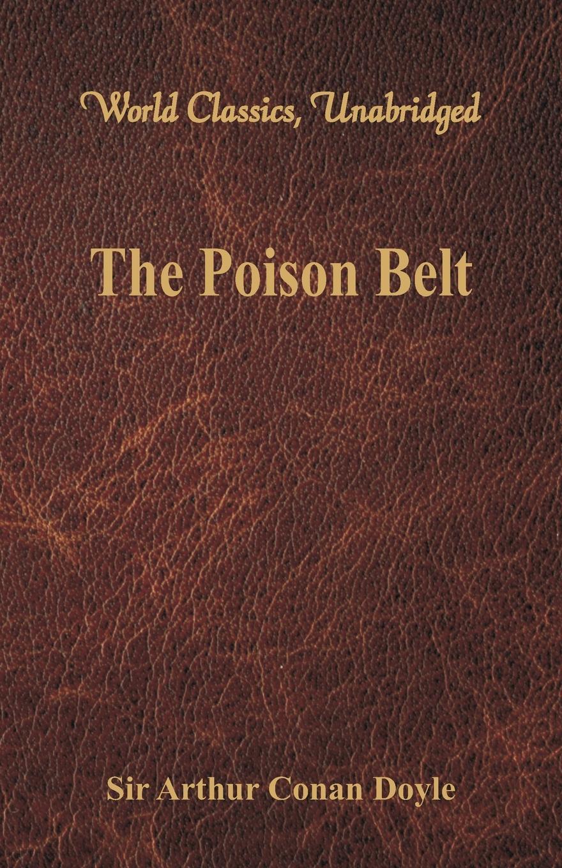 Doyle Arthur Conan The Poison Belt (World Classics, Unabridged) doyle arthur conan the poison belt